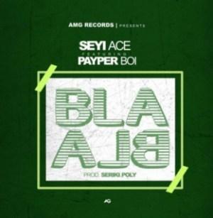 Seyi Ace - Bla Bla Ft. Payper Boi